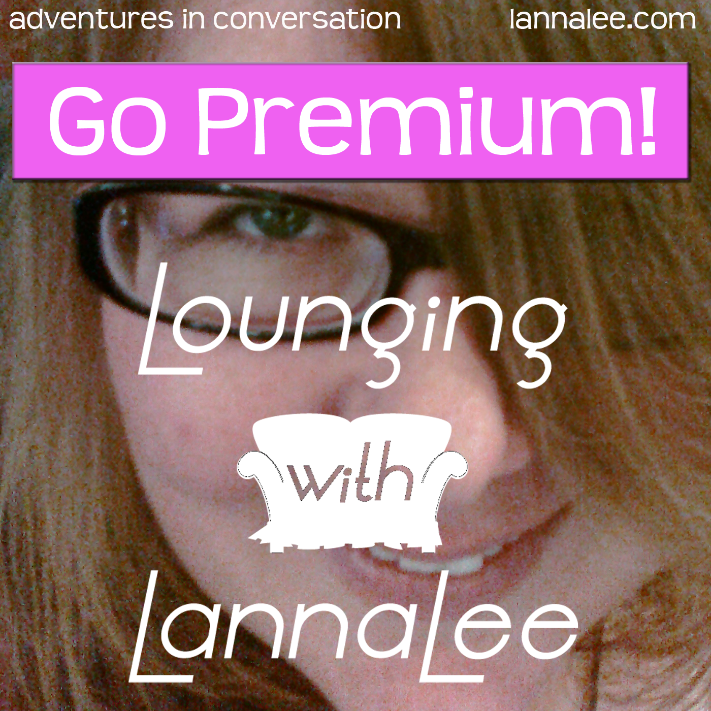 Lounging with LannaLee Go Premium!